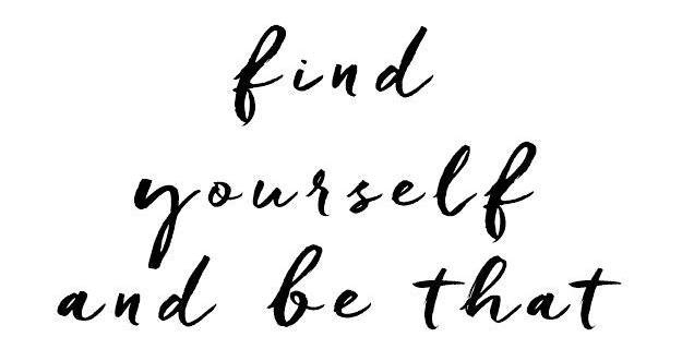 ed4765b2b46f1249df2f9500c0197e06--find-yourself-and-be-that-be-yourself-quote